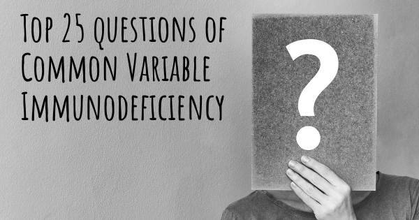 Common Variable Immunodeficiency top 25 questions