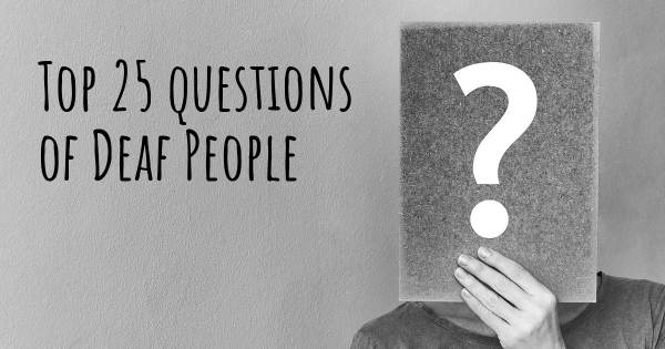 Deaf People top 25 questions