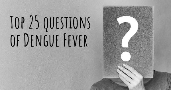 Dengue Fever top 25 questions