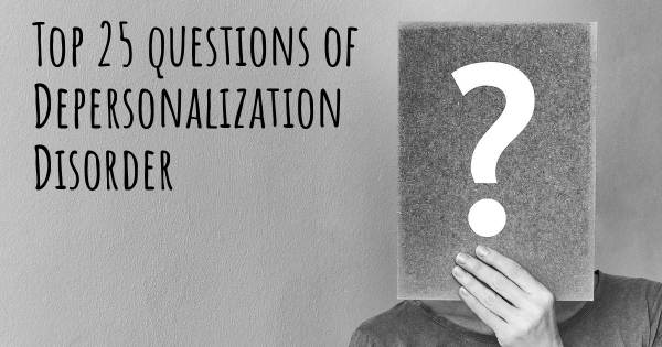 Depersonalization Disorder top 25 questions