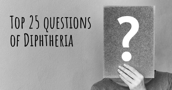 Diphtheria top 25 questions