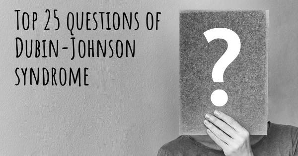 Dubin-Johnson syndrome top 25 questions