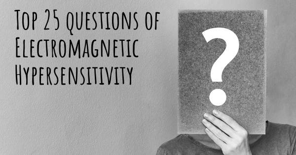 Electromagnetic Hypersensitivity top 25 questions