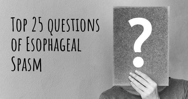 Esophageal Spasm top 25 questions