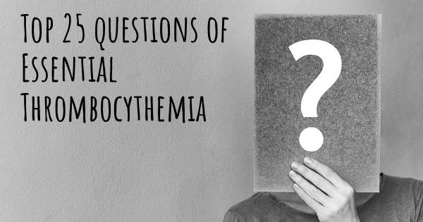 Essential Thrombocythemia top 25 questions