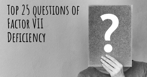 Factor VII Deficiency top 25 questions