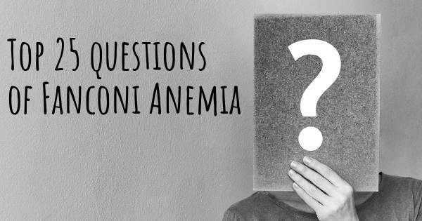 Fanconi Anemia top 25 questions
