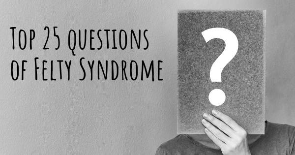 Felty Syndrome top 25 questions