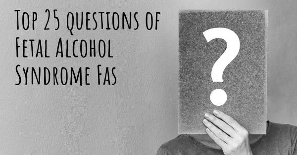 Fetal Alcohol Syndrome Fas top 25 questions