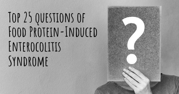 Food Protein-Induced Enterocolitis Syndrome top 25 questions