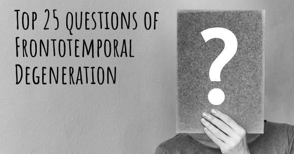 Frontotemporal Degeneration top 25 questions