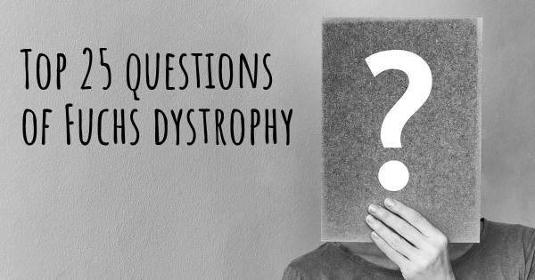 Fuchs dystrophy top 25 questions