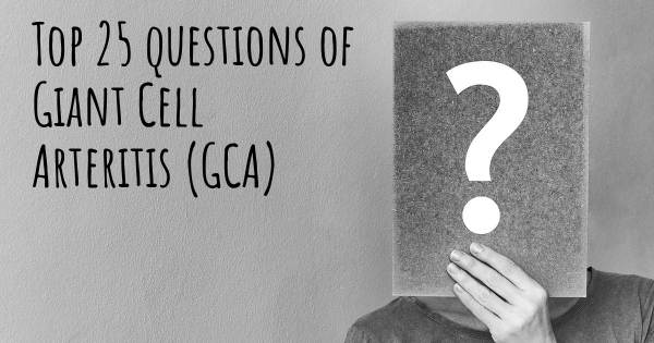 Giant Cell Arteritis (GCA) top 25 questions