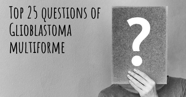 Glioblastoma multiforme top 25 questions