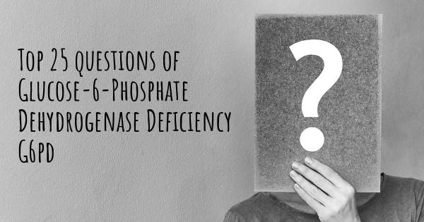 Glucose-6-Phosphate Dehydrogenase Deficiency G6pd top 25 questions