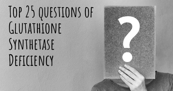 Glutathione Synthetase Deficiency top 25 questions