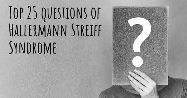 Hallermann Streiff Syndrome top 25 questions