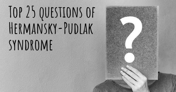 Hermansky-Pudlak syndrome top 25 questions