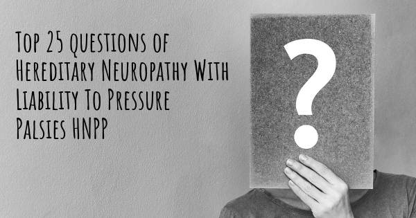 Hereditary Neuropathy With Liability To Pressure Palsies HNPP top 25 questions