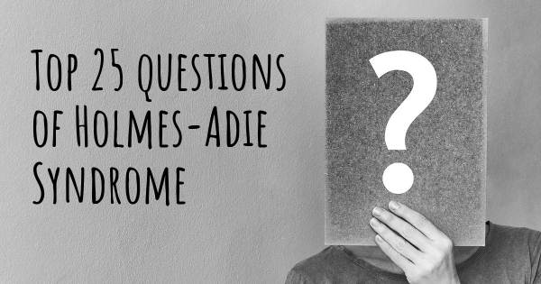 Holmes-Adie Syndrome top 25 questions