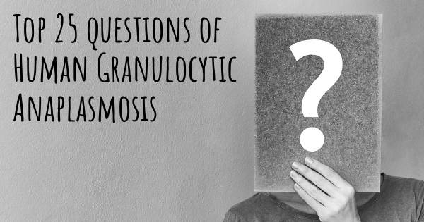 Human Granulocytic Anaplasmosis top 25 questions