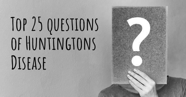 Huntingtons Disease top 25 questions