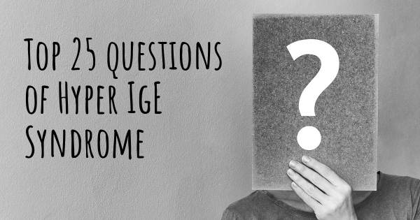 Hyper IgE Syndrome top 25 questions