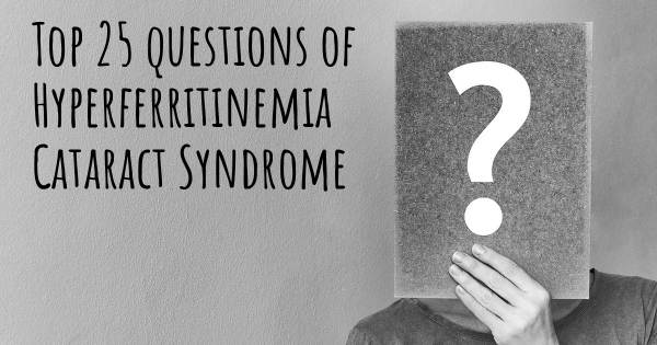 Hyperferritinemia Cataract Syndrome top 25 questions