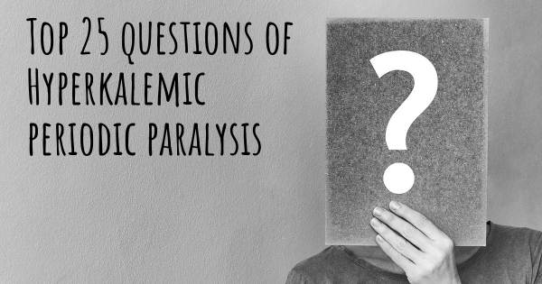 Hyperkalemic periodic paralysis top 25 questions
