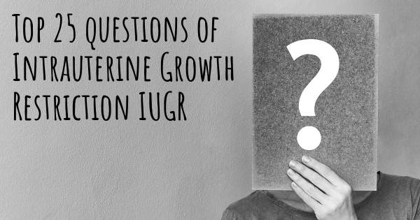 Intrauterine Growth Restriction IUGR top 25 questions
