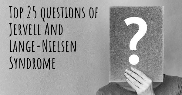 Jervell And Lange-Nielsen Syndrome top 25 questions
