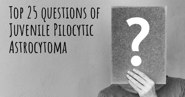 Juvenile Pilocytic Astrocytoma top 25 questions