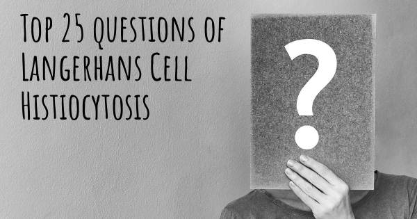 Langerhans Cell Histiocytosis top 25 questions