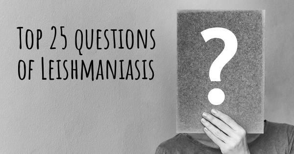 Leishmaniasis top 25 questions