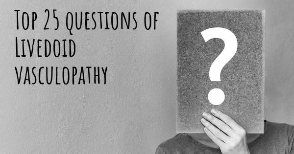 Livedoid vasculopathy top 25 questions