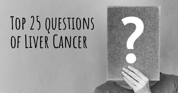 Liver Cancer top 25 questions