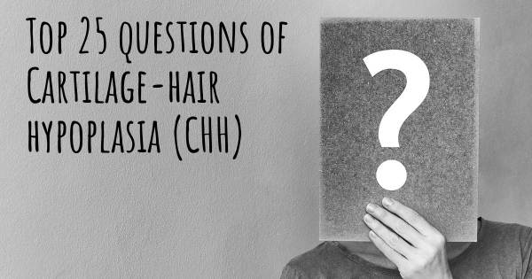 Cartilage-hair hypoplasia (CHH) top 25 questions