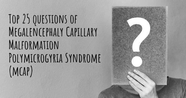 Megalencephaly Capillary Malformation Polymicrogyria Syndrome (mcap) top 25 questions