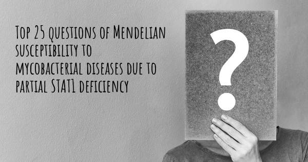 Mendelian susceptibility to mycobacterial diseases due to partial STAT1 deficiency top 25 questions