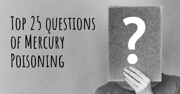 Mercury Poisoning top 25 questions