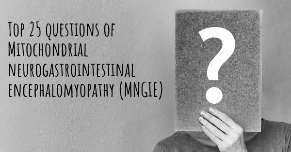 Mitochondrial neurogastrointestinal encephalomyopathy (MNGIE) top 25 questions