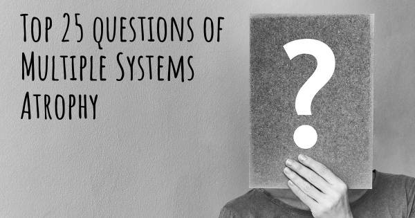 Multiple Systems Atrophy top 25 questions