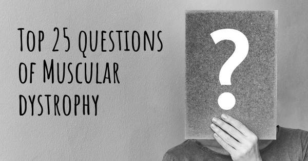 Muscular dystrophy top 25 questions