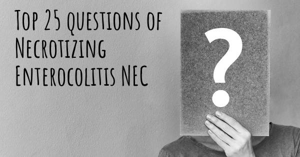Necrotizing Enterocolitis NEC top 25 questions