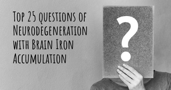 Neurodegeneration with Brain Iron Accumulation top 25 questions