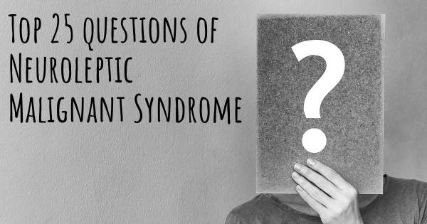 Neuroleptic Malignant Syndrome top 25 questions