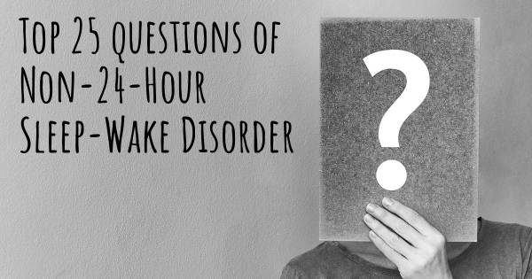 Non-24-Hour Sleep-Wake Disorder top 25 questions