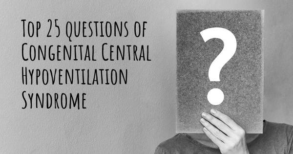 Congenital Central Hypoventilation Syndrome top 25 questions