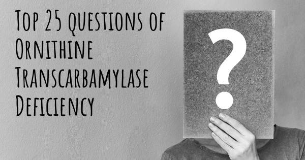 Ornithine Transcarbamylase Deficiency top 25 questions