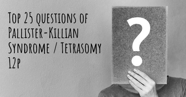Pallister-Killian Syndrome / Tetrasomy 12p top 25 questions